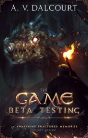 The Game: Beta Testing a non-romantic dark fantasy short story set in the world of the Awakening